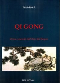 Qi Gong. Storia e metodo dell'Arte del Respiro