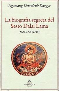 La biografia segreta del Sesto Dalai Lama