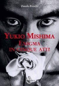 Yukio Mishima Enigma in cinque atti