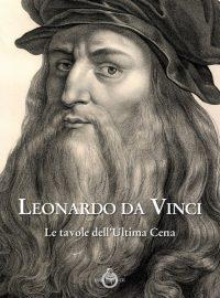 Leonardo da Vinci. Le tavole dell'Ultima Cena