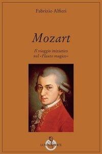 """Mozart. Il viaggio iniziatico nel """"Flauto magico"""""""