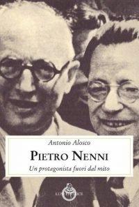Pietro Nenni. Un protagonista fuori dal mito
