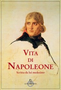 Vita di Napoleone scritta da lui medesimo