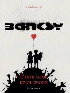 Banksy. L'arte come rivoluzione