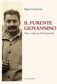 Il furente Giovannino. Vita di Guareschi
